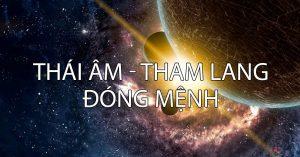 Sao Thái Âm - Tham Lang đóng mệnh
